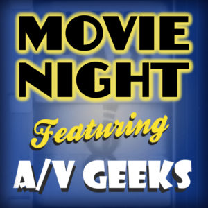Movie night with av geeks